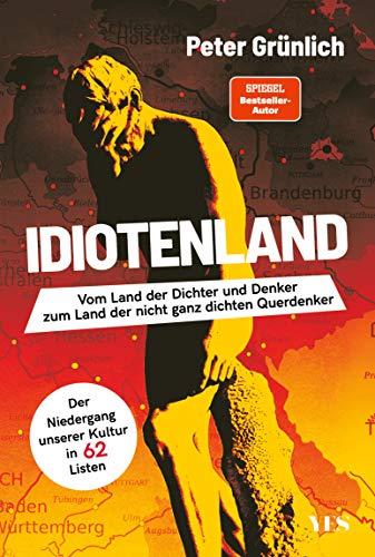 Idiotenland: Vom Land der Dichter und Denker zum Land der nicht ganz dichten Querdenker. Der Niedergang unserer Kultur in 62 Listen