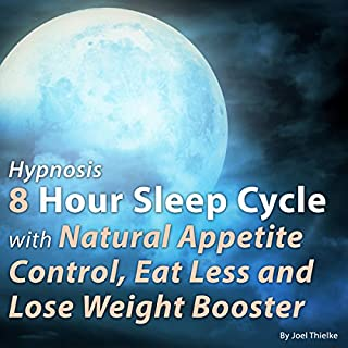 Hypnosis: 8 Hour Sleep Cycle with Natural Appetite Control - Eat Less and Lose Weight Booster                   By:                                                                                                                                 Joel Thielke                               Narrated by:                                                                                                                                 Joel Thielke                      Length: 7 hrs and 57 mins     Not rated yet     Overall 0.0