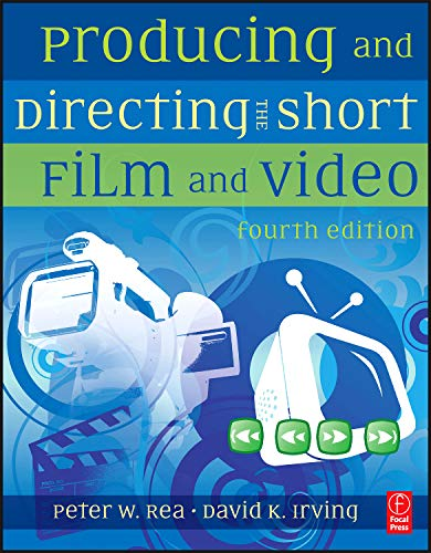 Producing and Directing the Short Film and Video, Fourth...