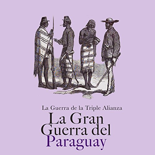 La Gran Guerra de Paraguay: La Guerra de la Triple Alianza [The Great War of Paraguay: The Triple Alliance War] audiobook cover art