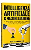 Intelligenza Artificiale & Machine Learning: Il Manuale per...