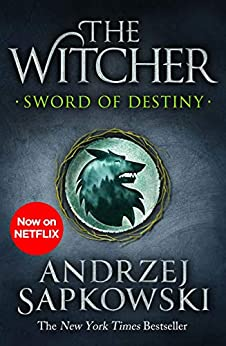 Sword of Destiny: Tales of the Witcher – Now a major Netflix show by [Andrzej Sapkowski, David French]