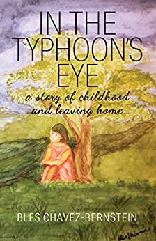 In The Typhoon's Eye: a story of childhood and leaving home by [Bles Chavez-Bernstein]
