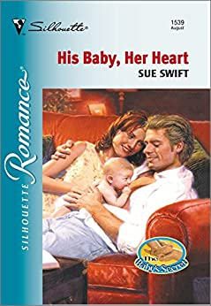 His Baby, Her Heart (Silhouette Romance Book 1539) by [Sue Swift]