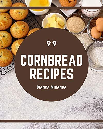 99 Cornbread Recipes: I Love Cornbread Cookbook! (English Edition)