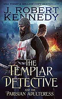 The Templar Detective and the Parisian Adulteress (The Templar Detective Thrillers Book 2) by [J. Robert Kennedy]