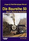 Die Baureihe 50, Bd.1, Deutsche Reichsbahn und Ausland - Hans J Wenzel