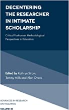 Decentering the Researcher in Intimate Scholarship: Critical Posthuman Methodological Perspectives in Education (Advances in Research on Teaching Book 31)