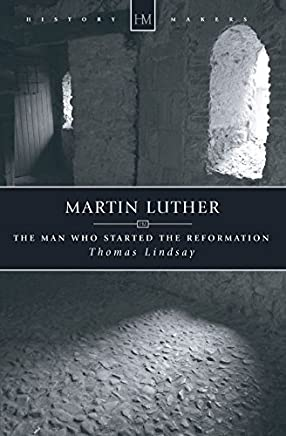 Martin Luther: The Man who Started the Reformation (History Maker) by Thomas Lindsay (2004-11-20)