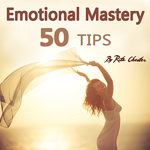 Emotional Mastery: 50 Tips to Help You Master Your Emotions audiobook cover art