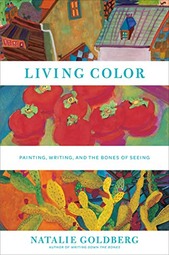Living Color: Writing, Painting, and the Bones of Seeing: Painting, Writing, and the Bones of Seeing