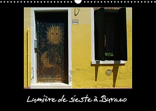 Lumière de sieste à Burano (Calendrier mural 2018 DIN A3 horizontal): Si vous débarquez à Burano comme moi à l'heure de la sieste, vous sentirez la ... Verna, Michel: SI VOUS DEBARQUEZ A BURANO COM