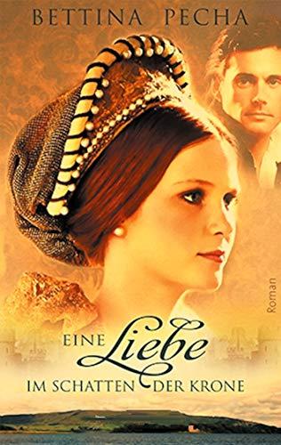 Eine Liebe im Schatten der Krone: Historischer Roman aus der Zeit von Maria Stuart