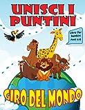 Unisci i Puntini per Bambini 4-8 Anni: Giro del Mondo, Curiosità sugli Animali, Libro di Attività per Bambini, Libro da Colorare