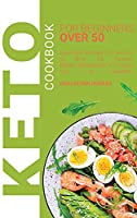 Keto Cookbook for Beginners Over 50: Low-Carb Recipes for Seniors to Burn Fat Forever, Reboot Metabolism in 15 days and Live Healthier