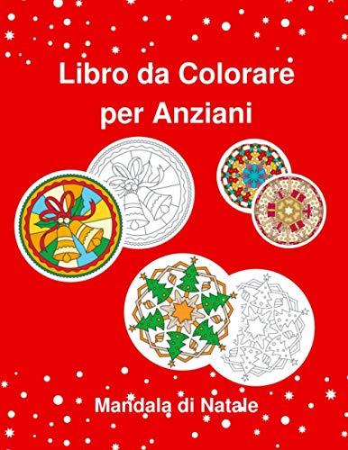 Libro da Colorare per Anziani Mandala di Natale: Semplici Illustrazioni, Album Da Colorare per Adulti Con Demenza e Alzheimer, Regalo di Natale per Nonna, Nonno