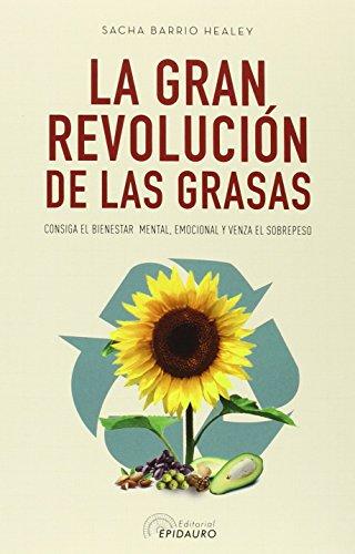 La Gran Revolución De Las Grasas. Consiga El Bienestar Mental, Emocional Y Venza El Sobrepeso