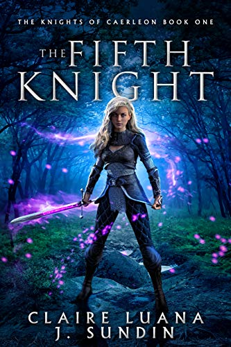 The Fifth Knight: An Arthurian Legend Fantasy (The Knights of Caerleon series Book 1)