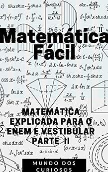 Matemática Fácil: MATEMÁTICA EXPLICADA PARA O ENEM E VESTIBULAR (Enem e Vestibulares Livro 4) por [Editora Mundo dos Curiosos]
