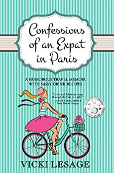 Confessions of an Expat in Paris: A Humorous Travel Memoir with Sassy Drink Recipes (American in Paris) by [Vicki Lesage]