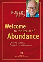 Betz, R: Welcome to the Realm of Abundance!