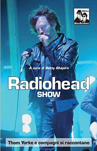 Radiohead show. Thom Yorke e compagni si raccontano