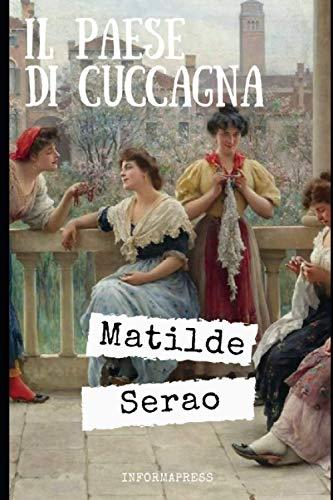 Il paese di Cuccagna: Romanzo senza tempo di Matilde Serao sugli effetti del gioco del Lotto sulla popolazione + Piccola biografia e analisi
