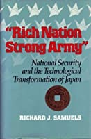 Rich Nation, Strong Army: National Security and the Technological Transformation of Japan (Cornell Studies in Political Economy) by Richard J. Samuels(1994-04-01)