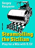 Steamrolling The Sicilian: Play For A Win With 5.f3!-Kasparov, Sergey