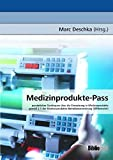 Medizinprodukte-Pass. Persönlicher Gerätepass über die Einweisung in Medizinprodukte gemäß § 5 der Medizinprodukte - Betreiberverordnung (MPBetreibV) - Marc Deschka