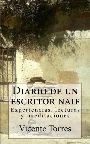 Diario de un escritor naif: Experiencias, lecturas y meditaciones