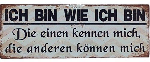 Crispe Blechschild ICH Bin WIE ICH Bin - Die einen kennen Mich, die Anderen können Mich Shabby Chic Nostalgie Antik Metallschild 13 X 36 cm