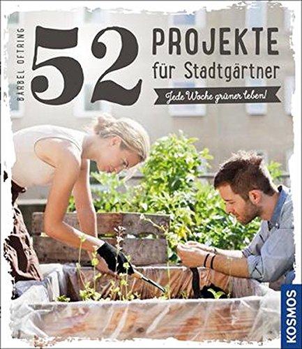 52 Projekte für Stadtgärtner: Je...