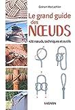 Le grand guide des noeuds - 420 noeuds, techniques et outils