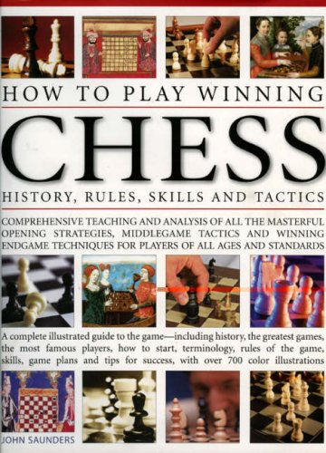 How To Play Winning Chess: History, Rules, Skills & Tactics: A Complete Illustrated Guide To The Game - Including Histor