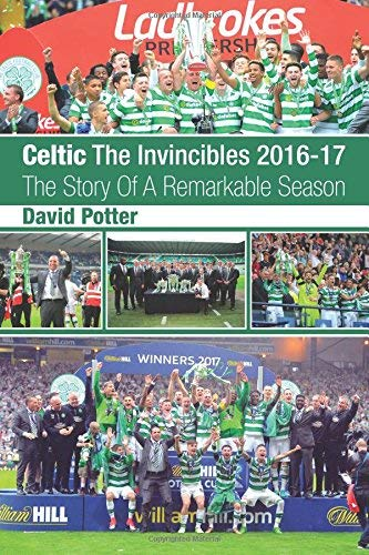 Celtic - The Invincibles 2016-17 - The Story Of A Remarkable Season. (English Edition)