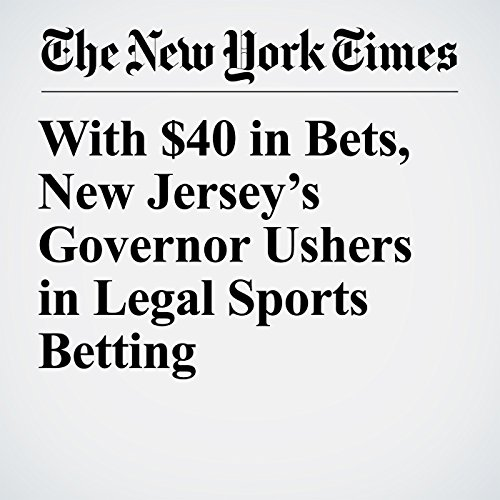 With $40 in Bets, New Jersey's Governor Ushers in Legal Sports Betting copertina