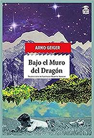 Bajo el muro del dragón par Arno Geiger