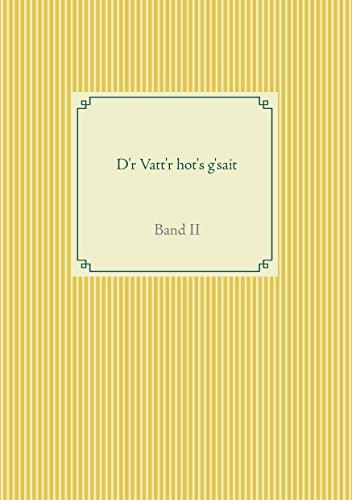 D'r Vatt'r hot's g'sait: Band II