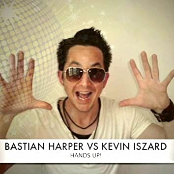 Hands Up! (Bastian Harper Vs. Kevin Iszard)