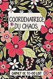 Coordinatrice du chaos : Carnet de to-do list: Un joli cahier pour les femmes pour enregistrer les tâches quotidiennes, les principales priorités et les objectifs, Motif des fleurs modernes 110 pages