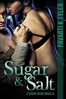 Sugar & Salt (Sugar House Series Book 1) by [Pavarti K. Tyler, Lane Diamond, Melissa Sawatsky]
