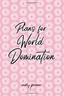Plans for World Domination - Weekly Planner: Funny Cute Stylish Pocket Organizer & Notebook, Undated Academic Weeks Calendar Book with Pink Cover for Busy Women, Goals, Inspirational Notebook