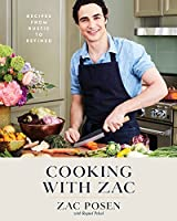 Cooking with Zac: Recipes From Rustic to Refined: A Cookbook