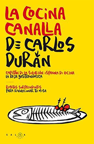 La cocina canalla de Carlos Durán: Recetas sorprendentes para revolucionar tu mesa (FUERA DE COLECCIÓN)