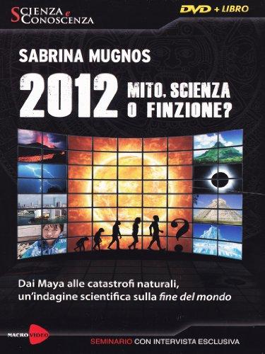 2012 Mito, scienza o finzione? Dai Maya alle catastrofi naturali, un'indagine scientifica sulla fine del mondo. DVD. Con libro