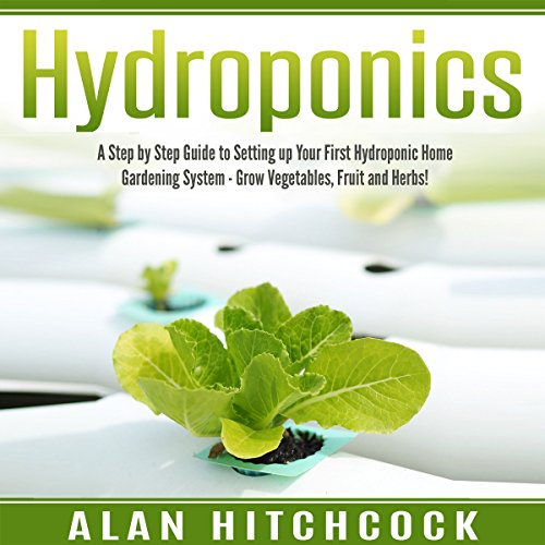 Hydroponics: A Step-by-Step Guide to Setting Up Your First Hydroponic Home Gardening System audiobook cover art