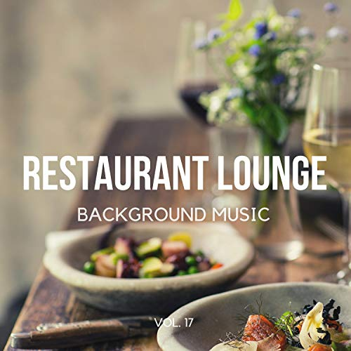 Restaurant Lounge Background Music, Vol. 17 (Finest Lounge, Smooth Jazz & Chill Music for Cafe & Bar, Hotel and Restaurant)