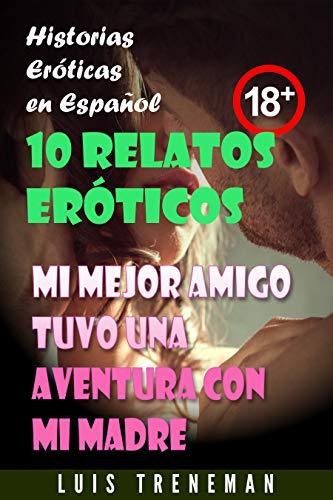 Mi mejor amigo tuvo una aventura con mi madre: 10 relatos eróticos en español (Esposo Cornudo, Esposa caliente, Humillación, Fantasía erótica, Sexo Interracial, parejas liberales)