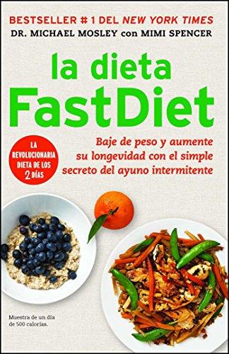 La dieta FastDiet: Baje de peso y aumente su longevidad con el simple secreto del ayuno intermitente (Atria Espanol)